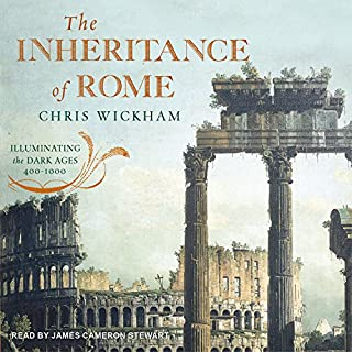 The Inheritance of Rome     Illuminating the Dark Ages 400-1000              By:                                                                                                                                 Chris Wickham                               Narrated by:                                                                                                                                 James Cameron Stewart                      Length: 32 hrs and 6 mins     96 ratings     Overall 4.2