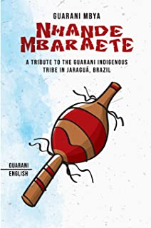 Nhande Mbaraete: A Tribute to the Guarani Indigenous Tribe of Jaraguá, Brazil