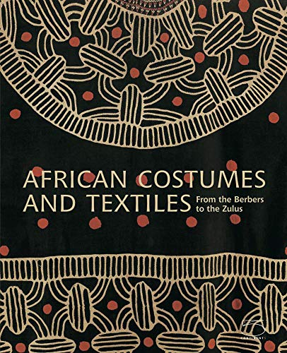 Compare Textbook Prices for African Costumes and Textiles: From the Berbers to the Zulus Illustrated Edition ISBN 9788874394760 by Bouttiaux, Anne-Marie,Mack, John,Sorber, Frieda,van Cutsem-Vanderstraete, Anne,Magliani, Mauro,Sandrard