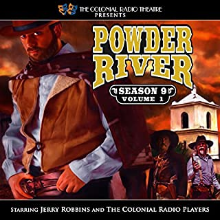 Powder River: Season 9, Vol. 1                   By:                                                                                                                                 Jerry Robbins                               Narrated by:                                                                                                                                 The Colonial Radio Players,                                                                                        Jerry Robbins                      Length: 2 hrs and 32 mins     54 ratings     Overall 4.8