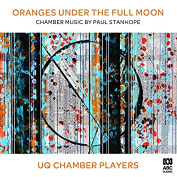 Oranges Under The Full Moon: Chamber Music by Paul Stanhope