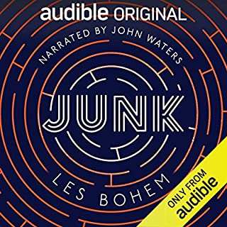 Junk                   By:                                                                                                                                 Les Bohem                               Narrated by:                                                                                                                                 John Waters                      Length: 10 hrs and 37 mins     11,276 ratings     Overall 3.3