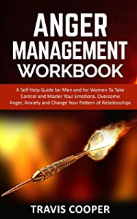Anger Management Workbook: A Self Help Guide for Men and for Women to Take Control and Master Your Emotions. Overcome Ange...