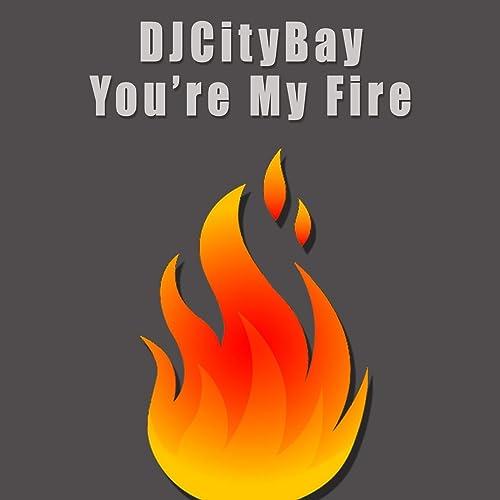 You`Re My Fire by DJ City Bay on Amazon Music - Amazon com