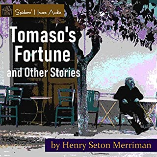 Tomaso's Fortune and Other Stories                   By:                                                                                                                                 Henry Seton Merriman                               Narrated by:                                                                                                                                 Roy Macready                      Length: 2 hrs and 26 mins     Not rated yet     Overall 0.0