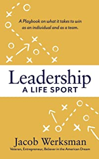 Leadership A Life Sport: A Playbook on what it takes to win as an individual and as a team.