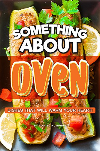 Something About Oven: Dishes That Will Warm Your Heart!