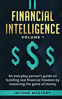 Financial Intelligence: An Everyday Person's Guide on Building Real Financial Freedom by Mastering the Game of Money Volum...