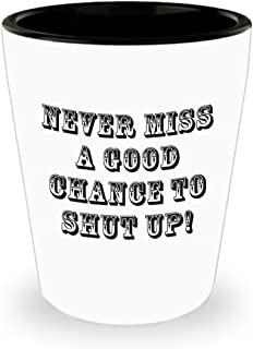 Funny Texas Shot Glass - Never Miss a Good Chance to Shut Up!