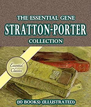 The Essential Gene Stratton-Porter Collection  10 books  [Illustrated]
