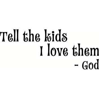 Tell The Kids I Love Them God Love Quotes Bible Verse Inspired Wall Decal Our Inspirational Christian Scripture Wall Arts Are Made In The Usa Amazon Com
