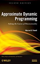 Approximate Dynamic Programming: Solving the Curses of Dimensionality, 2nd Edition (Wiley Series in Probability and Statistics)