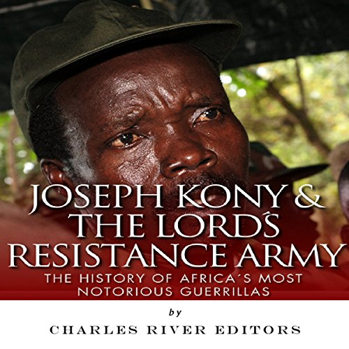 Joseph Kony & The Lord's Resistance Army audiobook cover art