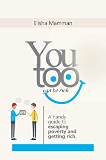 YOU TOO CAN BE RICH: A HANDY GUIDE TO ESCAPING POVERTY AND GETTING RICH