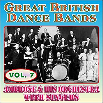Greats British Dance Bands - Vol. 7 - Ambrose & His Orchestra with Singers