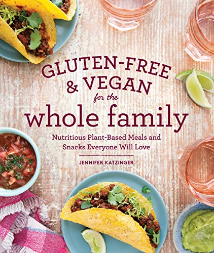 Gluten-Free & Vegan for the Whole Family: Nutritious Plant-Based Meals and Snacks Everyone Will Love