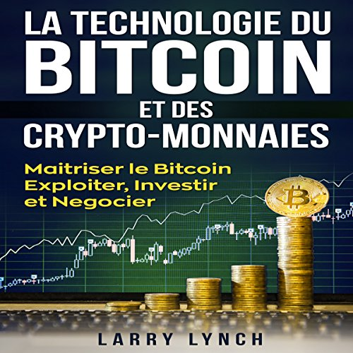 Page de couverture de Bitcoin: La Technologie du Bitcoin Et des Crypto-monnaies [Bitcoin: Technology of Bitcoin and Cryptocurrencies] (Livre en Français/ Bitcoin French Book Version)