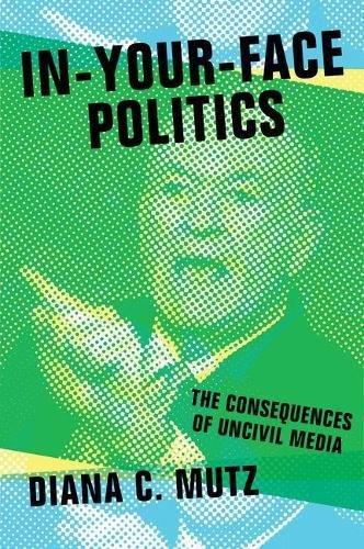 In-Your-Face Politics: The Consequences of Uncivil Media