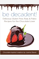 BE Decadent – Delicious Gluten Free, Raw, and Paleo Recipes for the Chocolate Lover Kindle Edition