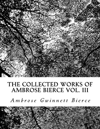 The Collected Works of Ambrose Bierce Vol. III
