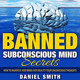 Banned Subconscious Mind Secrets: How to Manifest and Bring into Reality Your Unconscious Thoughts cover art