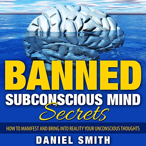 Banned Subconscious Mind Secrets: How to Manifest and Bring into Reality Your Unconscious Thoughts audiobook cover art