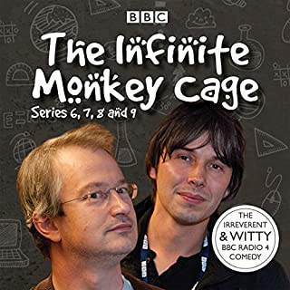 Infinite Monkey Cage, Series 6, 7, 8, and 9                   By:                                                                                                                                 Brian Cox,                                                                                        Robin Ince                               Narrated by:                                                                                                                                 Brian Cox,                                                                                        Robin Ince                      Length: 11 hrs and 6 mins     142 ratings     Overall 4.8