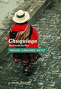 Chuquiago: Deriva de La Paz par Miguel Sánchez-Ostiz
