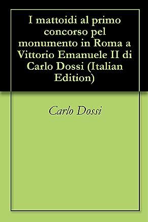 I mattoidi al primo concorso pel monumento in Roma a Vittorio Emanuele II di Carlo Dossi
