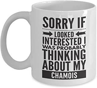 Chamois Mug - Sorry If Looked Interested I Was Probably Thinking About - Funny Novelty Ceramic Coffee & Tea Cup Cool Gifts For Men Or Women With Gift Box
