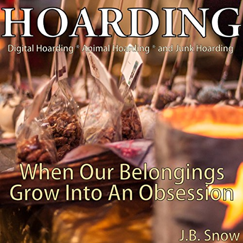 Hoarding: Digital Hoarding, Animal Hoarding and Junk Hoarding: When Our Belongings Grow into an Obsession audiobook cover art