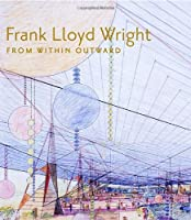 Frank Lloyd Wright: From Within Outward