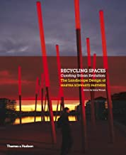 Recycling Spaces: Curating Urban Evolution: The Landscape Design of Martha Schwartz Partners