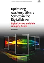 Optimizing Academic Library Services in the Digital Milieu: Digital Devices and their Emerging Trends (Chandos Information Professional Series)