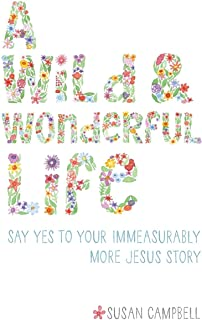 A Wild & Wonderful Life: Say Yes To Your Immeasurably More Jesus Story