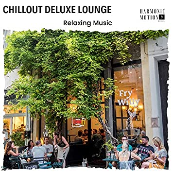 Chillout Deluxe Lounge - Relaxing Music