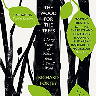The Wood for the Trees     The Long View of Nature from a Small Wood              By:                                                                                                                                 Richard Fortey                               Narrated by:                                                                                                                                 Mike Grady                      Length: 11 hrs and 32 mins     61 ratings     Overall 4.4