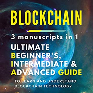 Blockchain: 3 manuscripts in 1 - Ultimate Beginner's, Intermediate & Advanced Guide to Learn and Understand Blockchain Technology                   By:                                                                                                                                 James C. Anderson                               Narrated by:                                                                                                                                 Mike Wood                      Length: 3 hrs and 27 mins     4 ratings     Overall 3.8