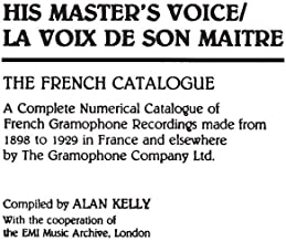 His Master's Voice/La Voix de Son Maitre: The French Catalogue; A Complete Numerical Catalogue of French Gramophone Recordings made from 1898 to 1929 ... Sound Collections Discographic Reference)
