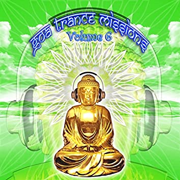Goa Trance Missions v.6 (Best of Psy Techno, Hard Dance, Progressive Tech House Anthems)