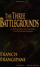 The Three Battlegrounds: An In-Depth View of the Three Arenas of Spiritual Warfare: The Mind, the Church and the Heavenly Places PDF