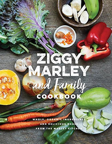 Ziggy Marley and Family Cookbook: Delicious Meals Made With Whole