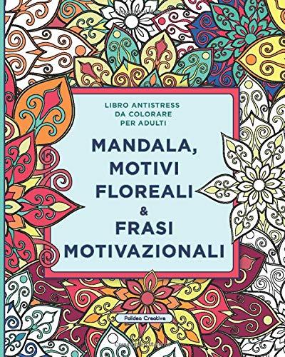 Libro Antistress da Colorare per Adulti: Mandala, Motivi Floreali e Frasi Motivazionali