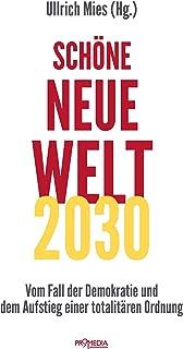 Schöne Neue Welt 2030: Vom Fall der Demokratie und dem Aufstieg einer totalitären Ordnung (German Edition)