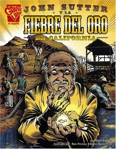 John Sutter y la Fiebre del Oro en California (Historia Grafica)