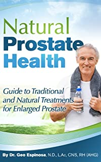 Dr. Geo's Guide to Natural Prostate Health: A Man's Guide to Traditional and Natural Treatments for an Enlarged Prostate