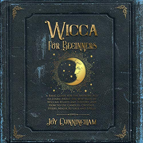 Wicca for Beginners: A Basic Guide for the Modern Age to Learn About the Mysteries of Wiccan Beliefs and History, and How to Use Candles, Crystals, Herbs, Magik Rituals and Spells audiobook cover art