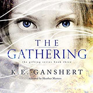 The Gathering     The Gifting Series, Book 3              By:                                                                                                                                 K.E. Ganshert                               Narrated by:                                                                                                                                 Heather Masters                      Length: 12 hrs and 3 mins     674 ratings     Overall 4.6