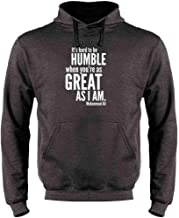 Hard to Be Humble When You're As Great As I Am Sweatshirt Hoodies for Men