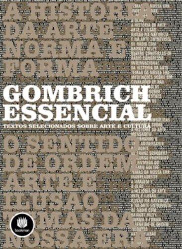 Gombrich Essencial: Textos Selecionados Sobre Arte e Cultura